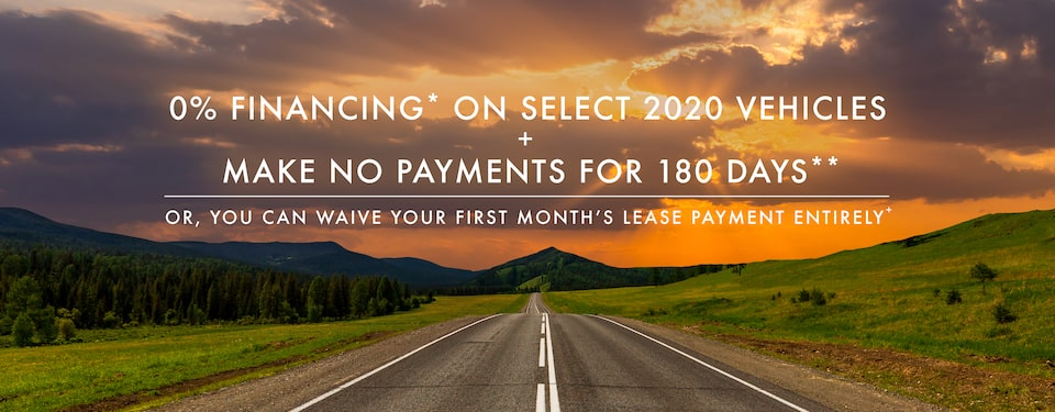0% FINANCING* ON SELECT 2020 VEHICLES, PLUS MAKE NO PAYMENTS FOR 90 DAYS**OR, YOU CAN WAIVE YOUR FIRST MONTH'S LEASE PAYMENT ENTIRELY+