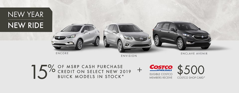 ENCORE  ENVISION  ENCLAVE AVENIR  15% OF MSRP CASH PURCHASE CREDIT ON SELECT NEW 2019 BUICK MODELS IN STOCK* + ELIGIBLE COSTCO MEMBERS RECEIVE $500 COSTCO SHOP CARD*