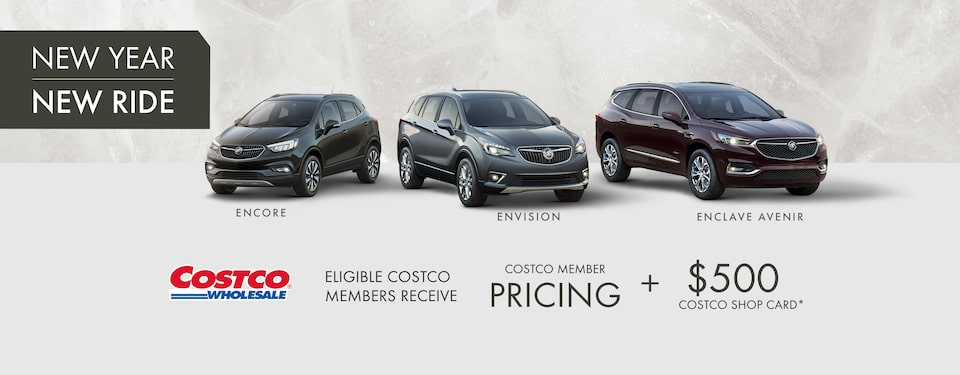 ENCORE  ENVISION  ENCLAVE AVENIR  15% OF MSRP CASH PURCHASE CREDIT ON SELECT NEW 2019 BUICK MODELS IN STOCK*  +  [COSTCO LOGO]  ELIGIBLE COSTCO MEMBERS RECEIVE $500 COSTCO SHOP CARD*