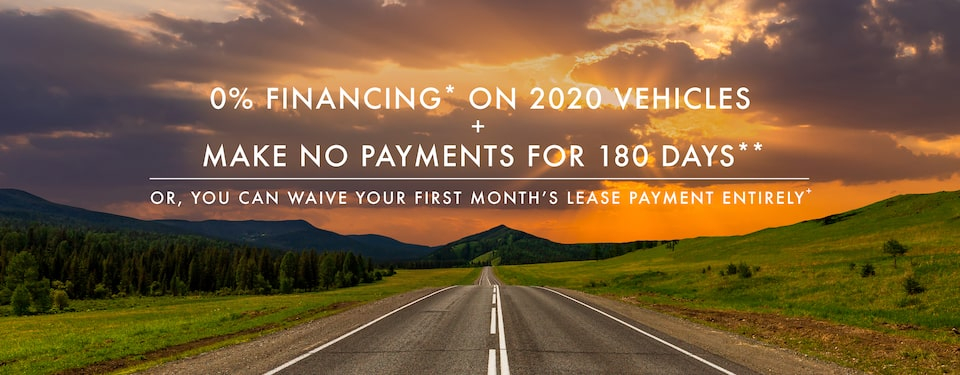0% FINANCING* ON SELECT 2020 VEHICLES + MAKE NO PAYMENTS FOR 180 DAYS**  OR, YOU CAN WAIVE YOUR FIRST MONTH'S LEASE PAYMENT ENTIRELY+